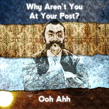 Why Aren't You At Your Post?